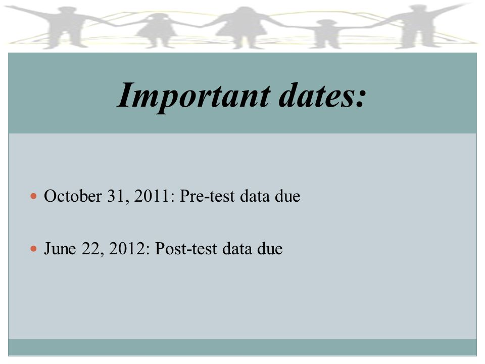 Important dates: October 31, 2011: Pre-test data due