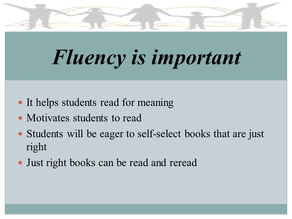 Fluency is important It helps students read for meaning