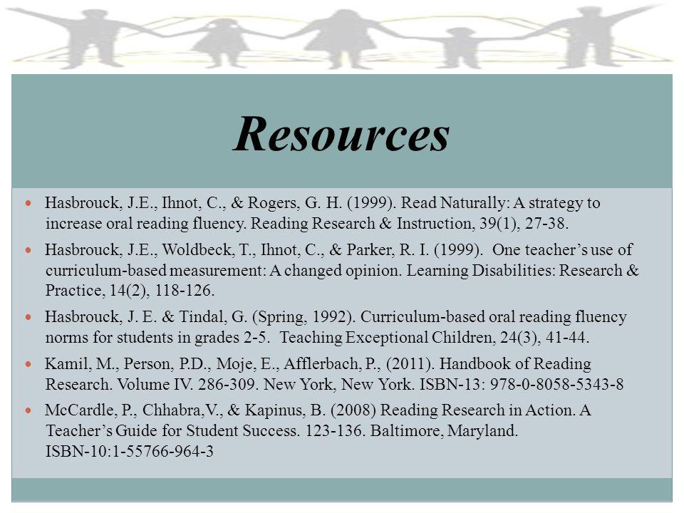 Resources Hasbrouck, J.E., Ihnot, C., & Rogers, G. H. (1999). Read Naturally: A strategy to.