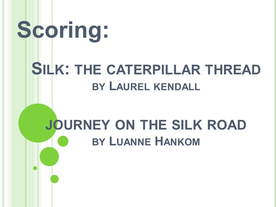 Scoring: Silk: the caterpillar thread by Laurel kendall journey on the silk road by Luanne Hankom