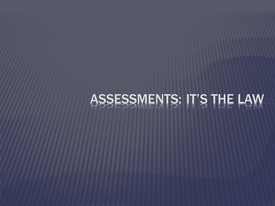 Assessments: it's the law