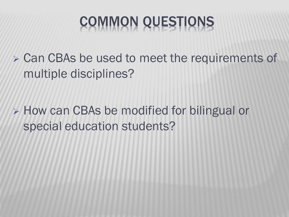 Common questions Can CBAs be used to meet the requirements of multiple disciplines
