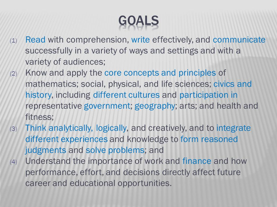 Goals Read with comprehension, write effectively, and communicate successfully in a variety of ways and settings and with a variety of audiences;