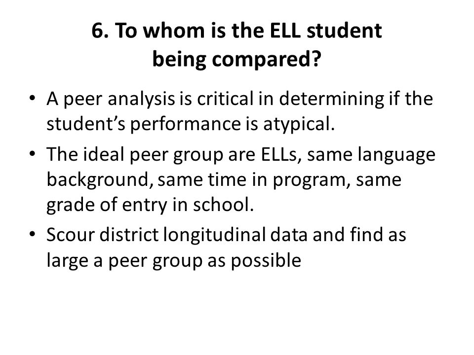 6. To whom is the ELL student being compared