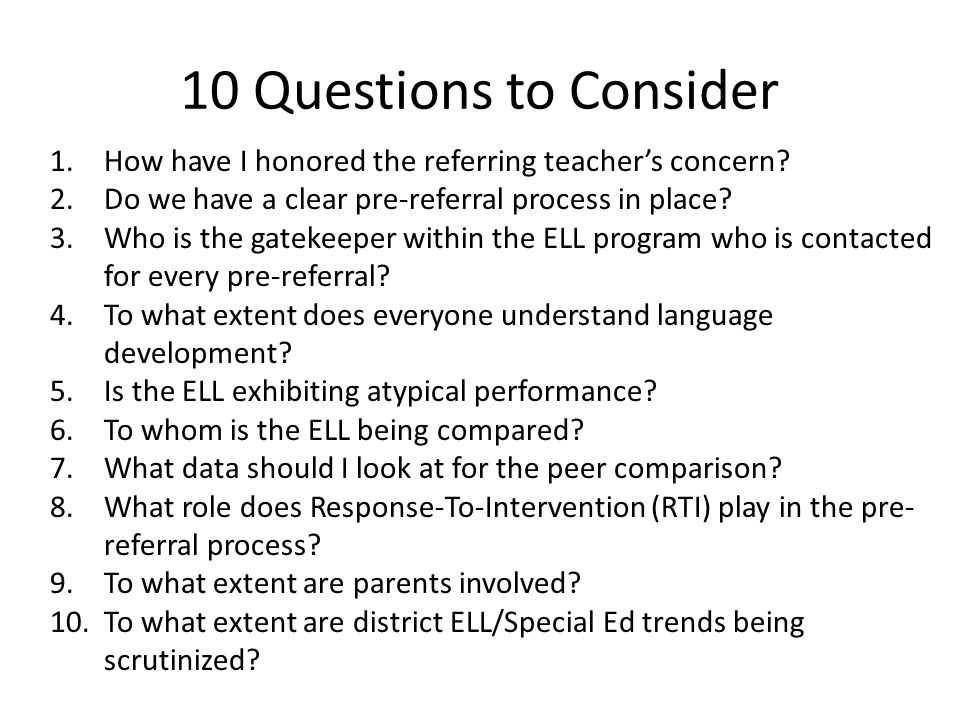 10 Questions to Consider How have I honored the referring teacher's concern Do we have a clear pre-referral process in place