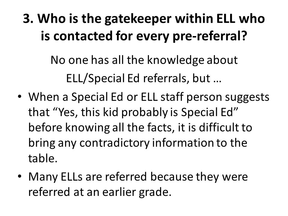 3. Who is the gatekeeper within ELL who is contacted for every pre-referral