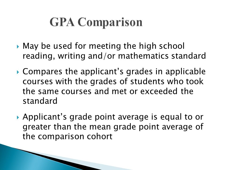 GPA Comparison May be used for meeting the high school reading, writing and/or mathematics standard.