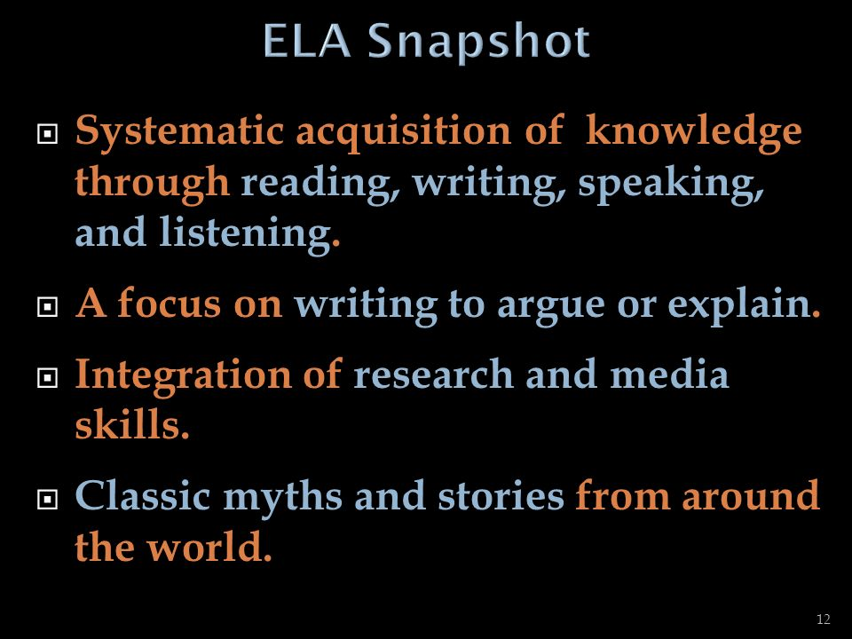 ELA Snapshot Systematic acquisition of knowledge through reading, writing, speaking, and listening.