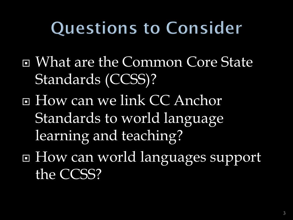 Questions to Consider What are the Common Core State Standards (CCSS)