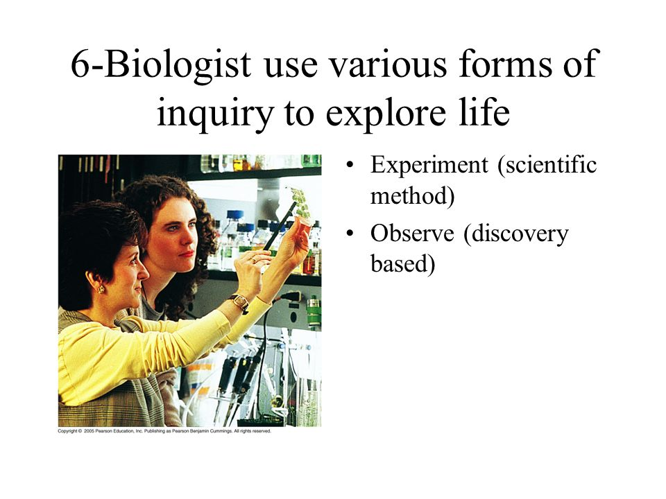 6-Biologist use various forms of inquiry to explore life