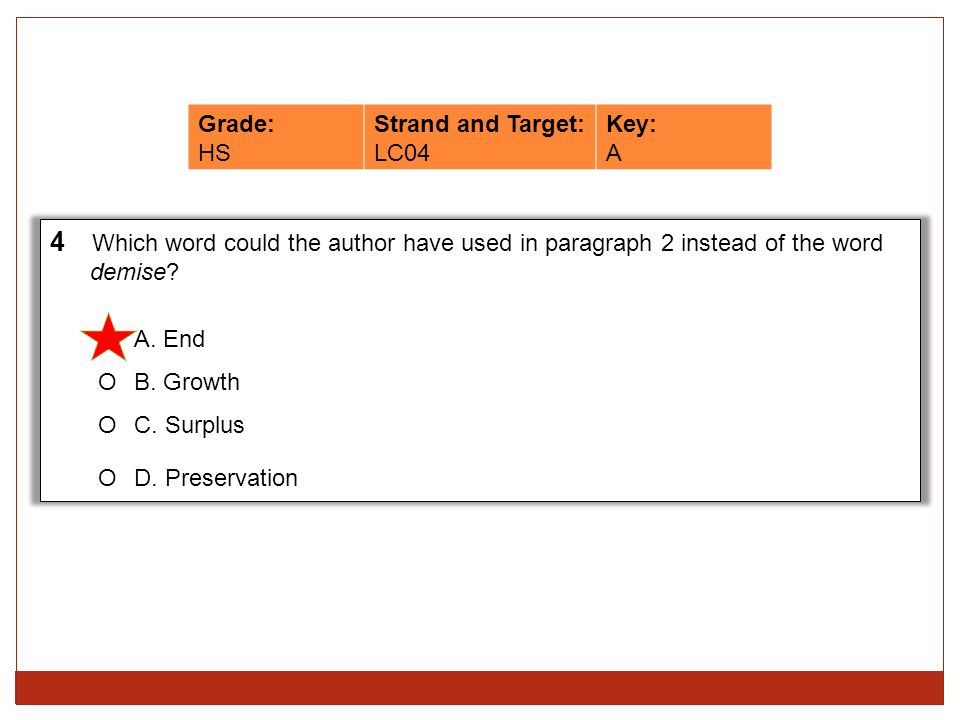 Grade: HS. Strand and Target: LC04. Key: A. 4 Which word could the author have used in paragraph 2 instead of the word.