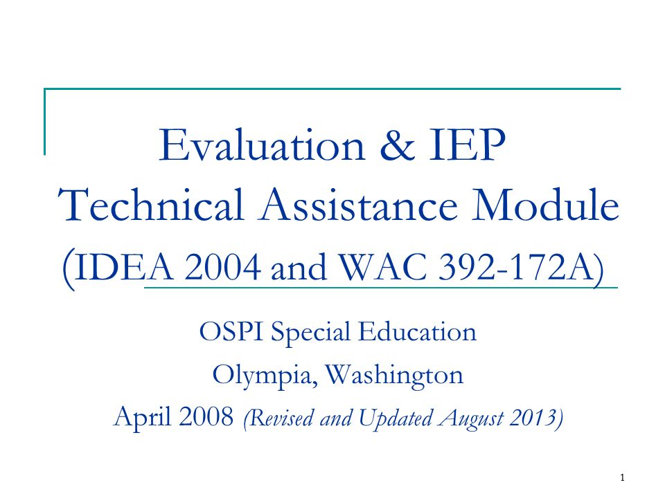 Evaluation & IEP Technical Assistance Module (IDEA 2004 and WAC 392-172A)