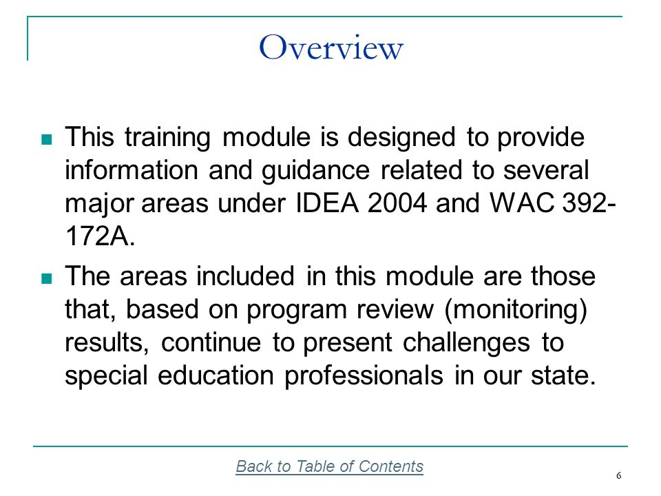 OverviewThis training module is designed to provide information and guidance related to several major areas under IDEA 2004 and WAC 392-172A.