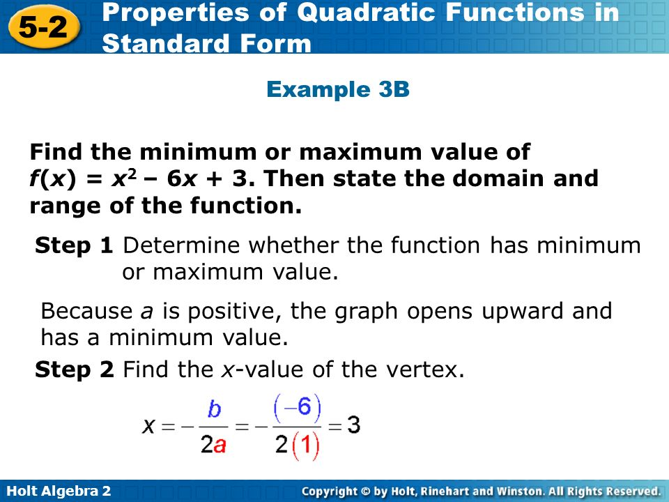 Example 3B Find the minimum or maximum value of f(x) = x2 – 6x + 3. Then state the domain and range of the function.