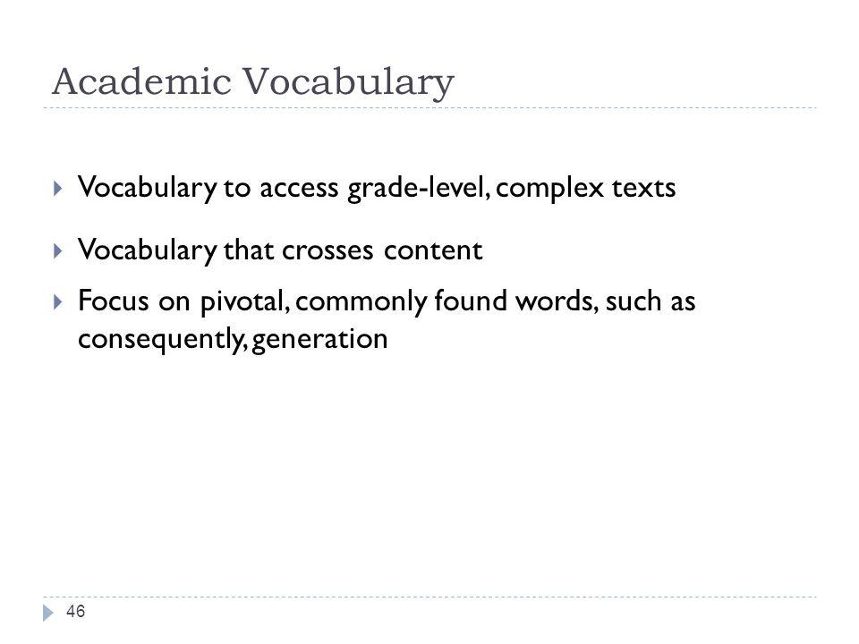 Academic Vocabulary Vocabulary to access grade-level, complex texts