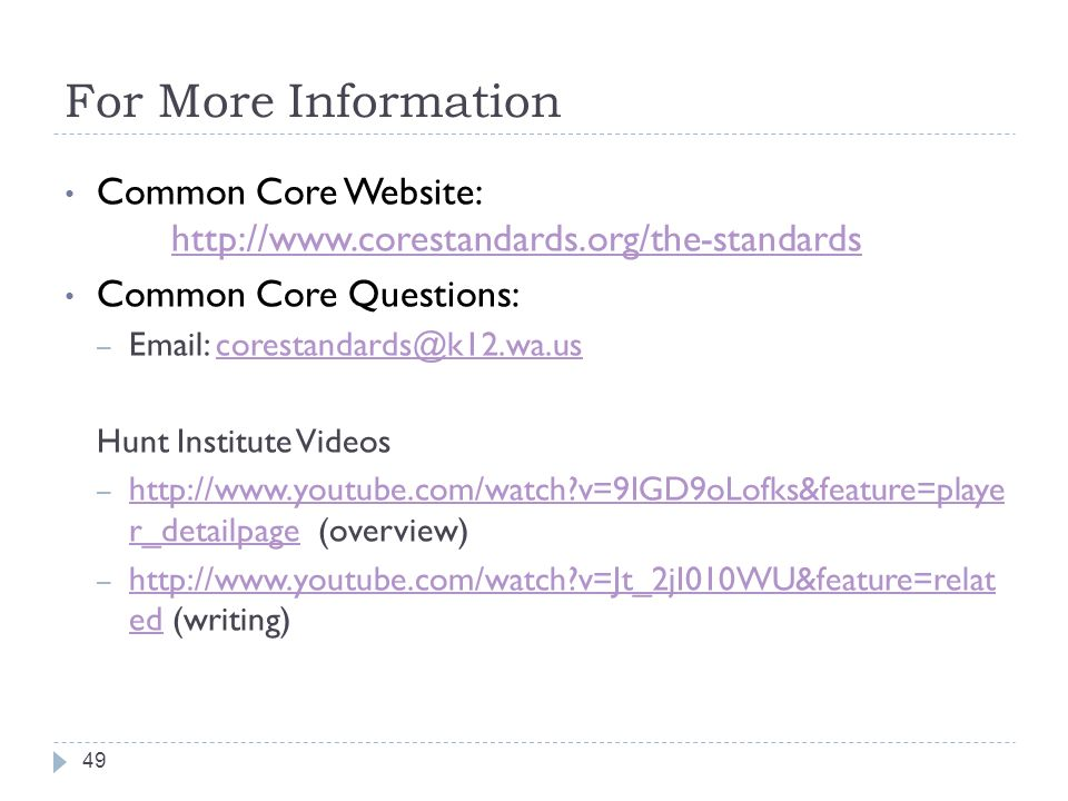 For More Information Common Core Website: http://www.corestandards.org/the-standards. Common Core Questions: