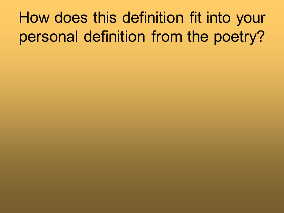 How does this definition fit into your personal definition from the poetry