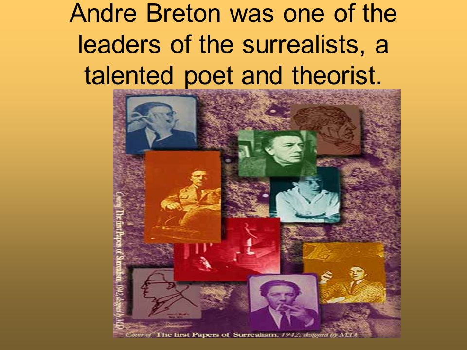 Andre Breton was one of the leaders of the surrealists, a talented poet and theorist.