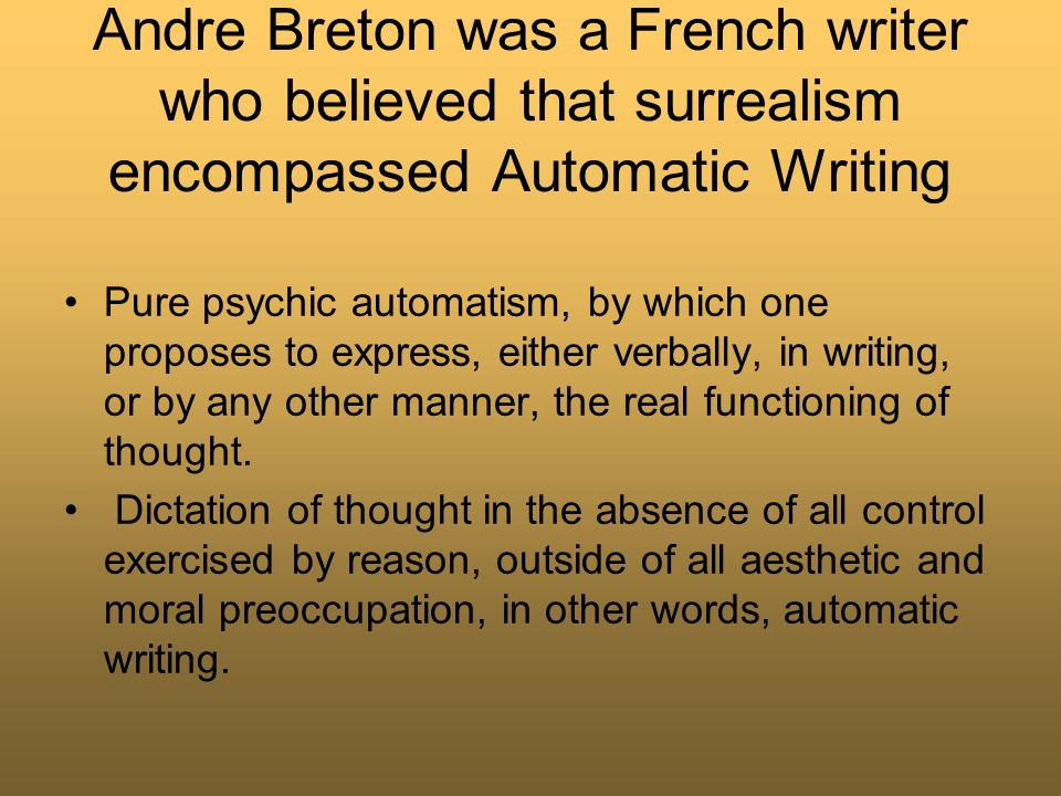 Andre Breton was a French writer who believed that surrealism encompassed Automatic Writing