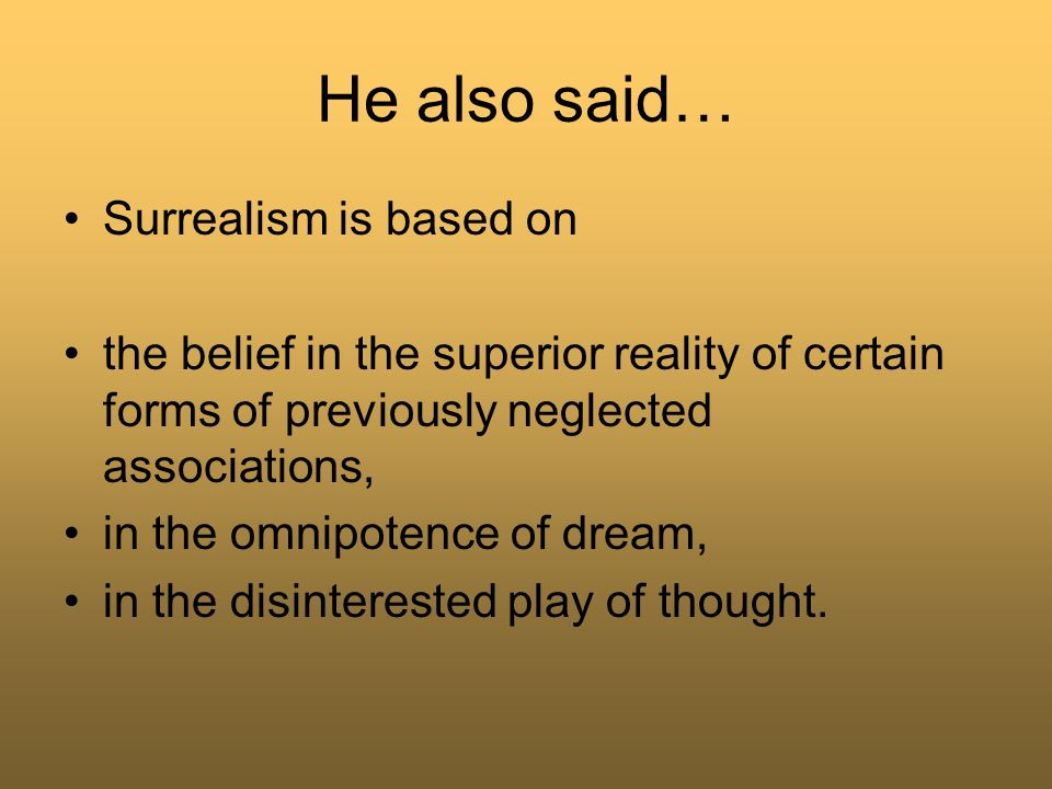 He also said… Surrealism is based on
