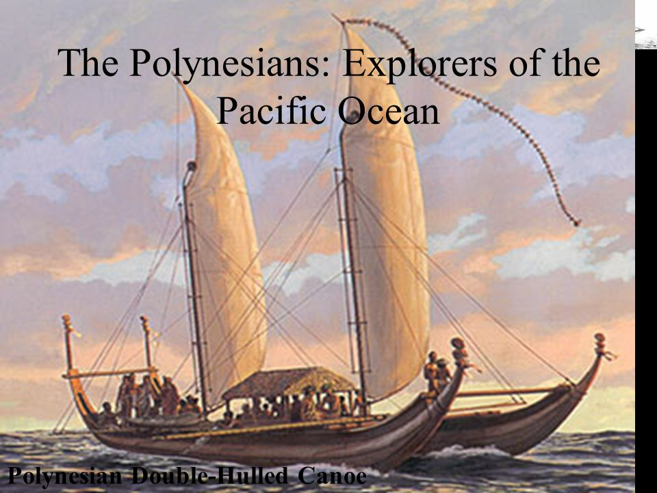 The Polynesians: Explorers of the Pacific Ocean