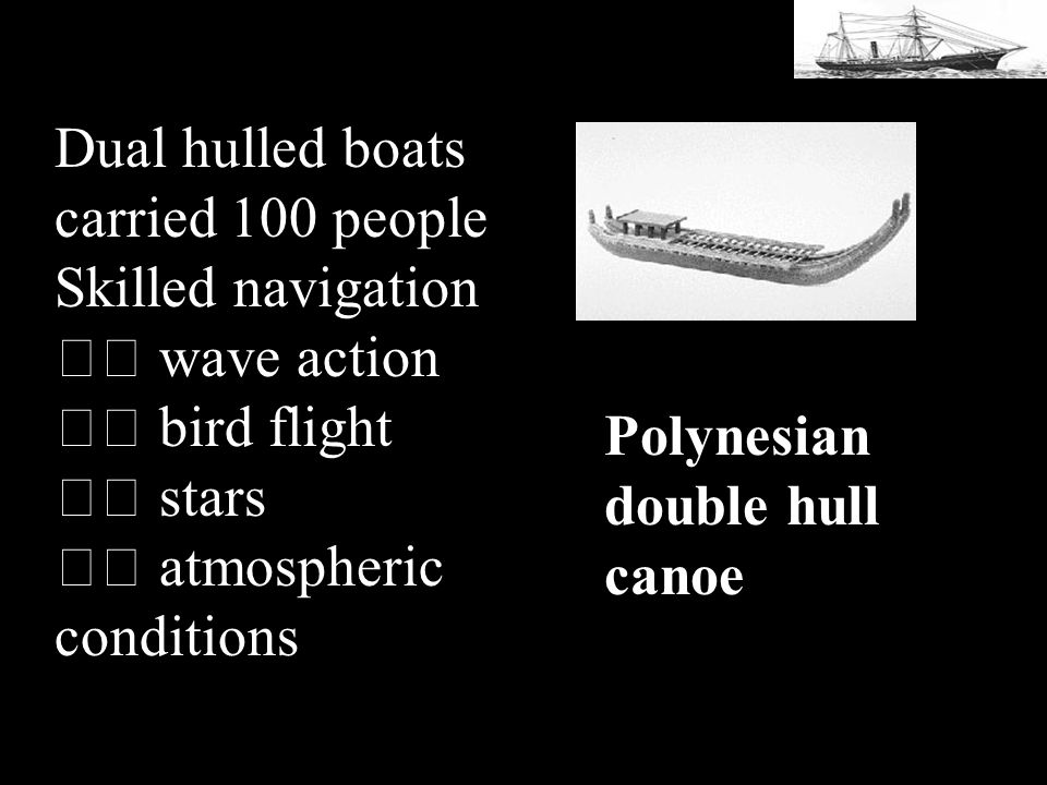 Dual hulled boats carried 100 people. Skilled navigation. 􀂃 wave action. 􀂃 bird flight. 􀂃 stars.