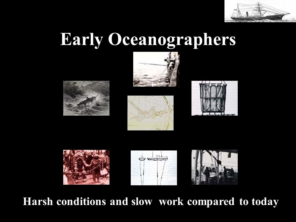 Early Oceanographers Harsh conditions and slow work compared to today