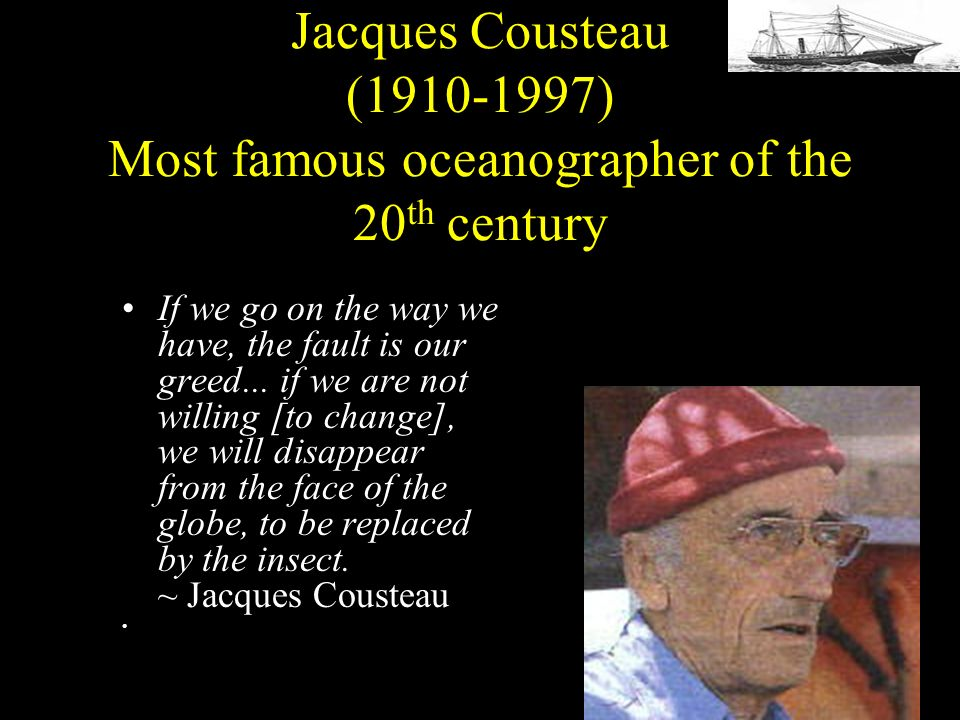 Jacques Cousteau (1910-1997) Most famous oceanographer of the 20th century