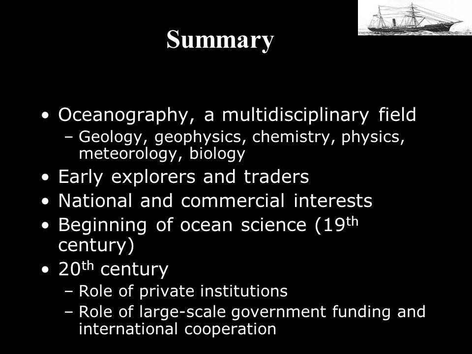 Summary Summary Oceanography, a multidisciplinary field