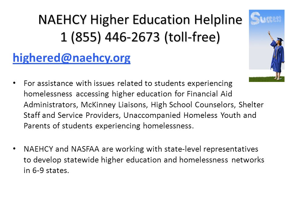 NAEHCY Higher Education Helpline 1 (855) 446-2673 (toll-free)