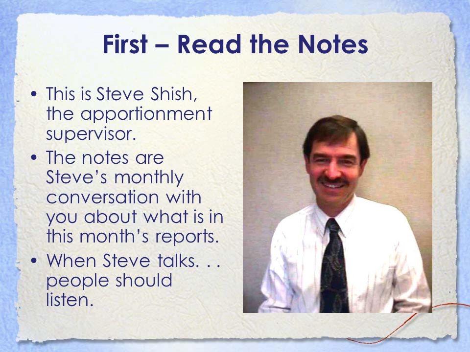 First – Read the Notes This is Steve Shish, the apportionment supervisor.