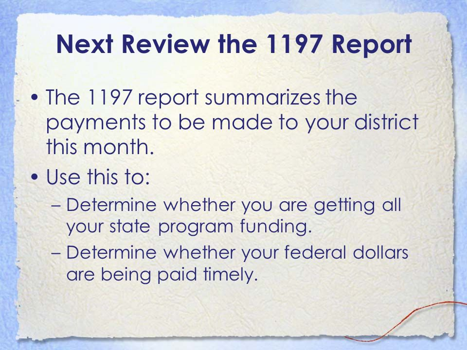 Next Review the 1197 Report The 1197 report summarizes the payments to be made to your district this month.