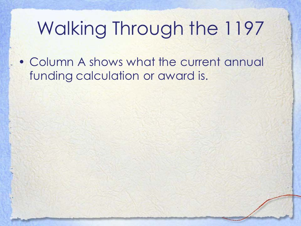Walking Through the 1197 Column A shows what the current annual funding calculation or award is.
