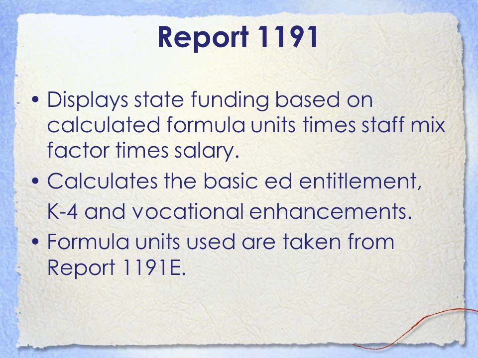 Report 1191 Displays state funding based on calculated formula units times staff mix factor times salary.
