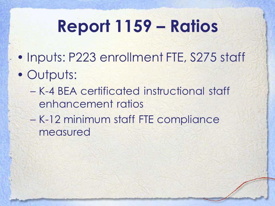 Report 1159 – Ratios Inputs: P223 enrollment FTE, S275 staff Outputs: