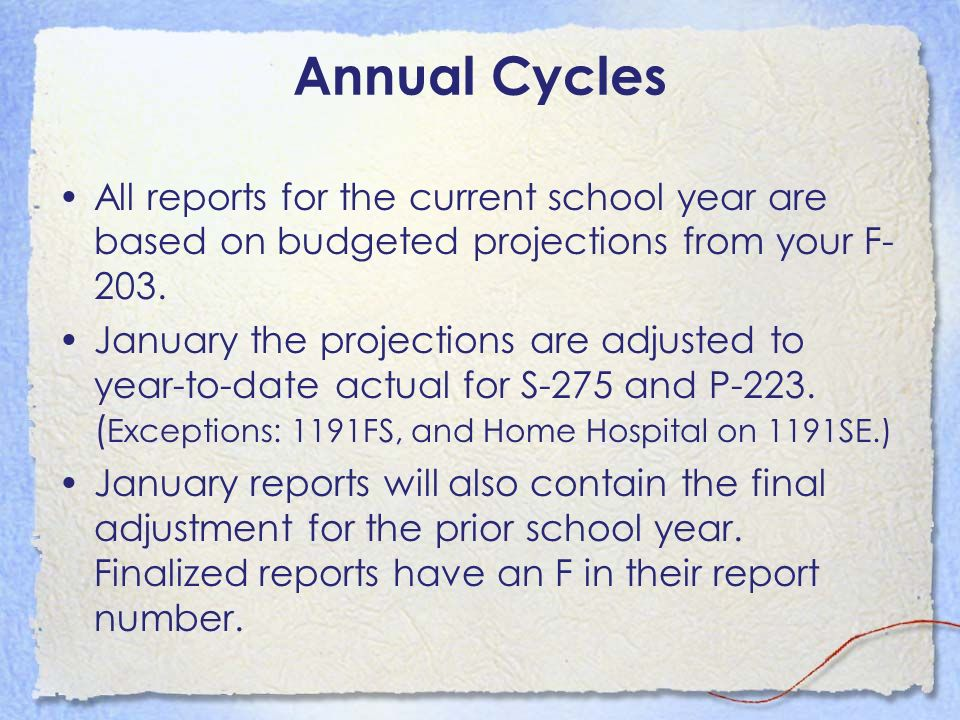 Annual Cycles All reports for the current school year are based on budgeted projections from your F-203.
