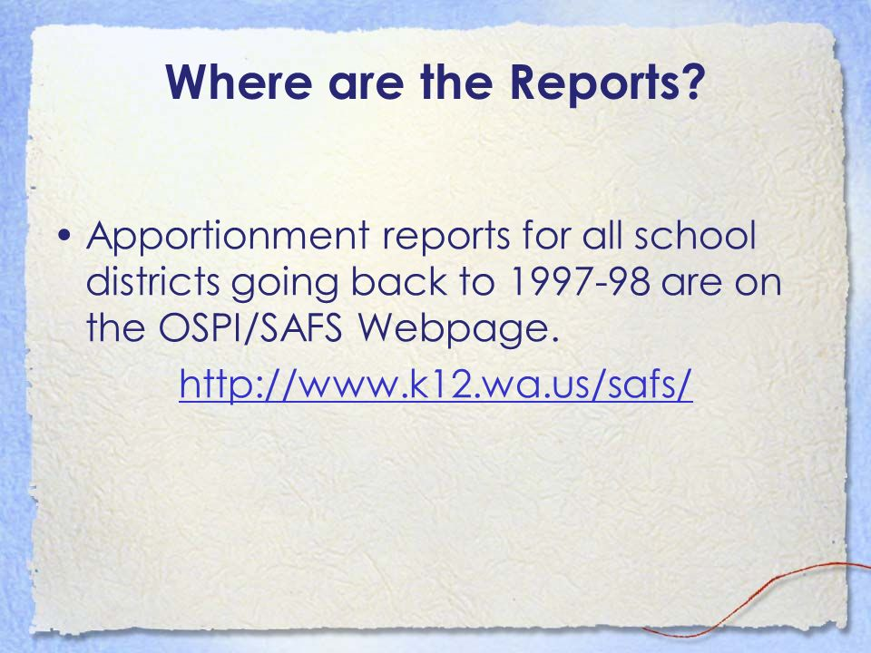 Where are the Reports Apportionment reports for all school districts going back to 1997-98 are on the OSPI/SAFS Webpage.