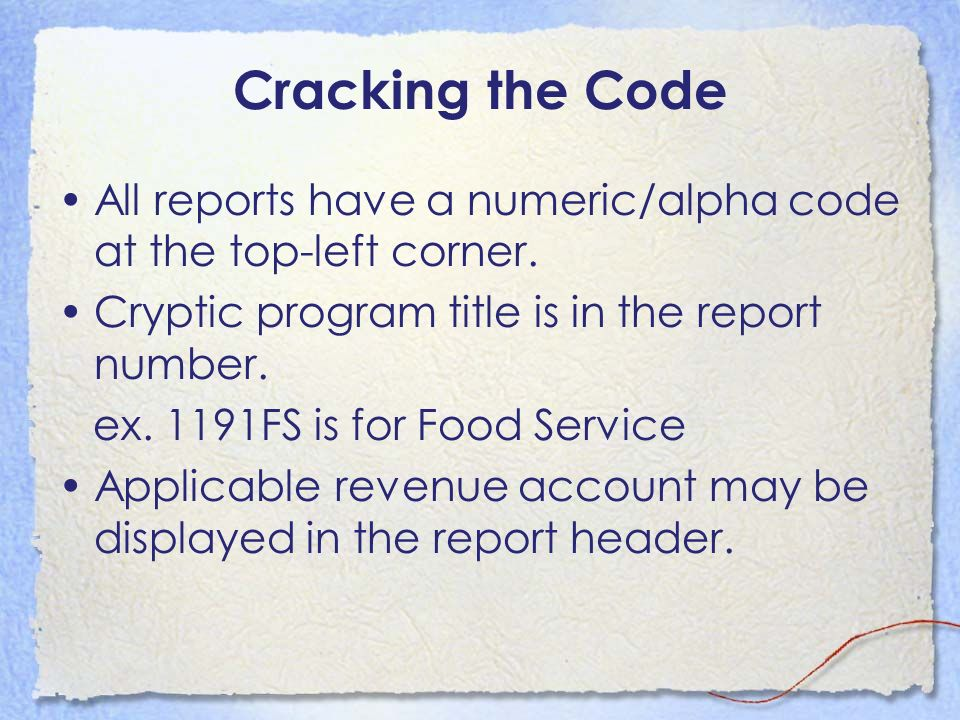 Cracking the Code All reports have a numeric/alpha code at the top-left corner. Cryptic program title is in the report number.