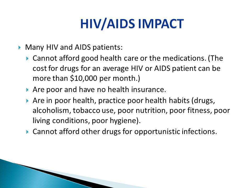 HIV/AIDS IMPACT Many HIV and AIDS patients:
