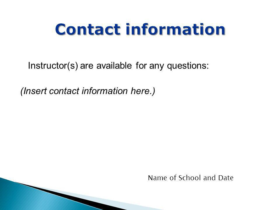 Contact information Instructor(s) are available for any questions: (Insert contact information here.)