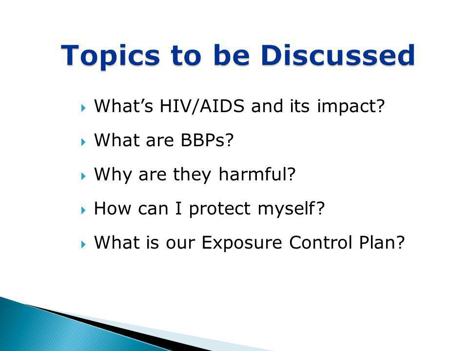 Topics to be Discussed What's HIV/AIDS and its impact What are BBPs