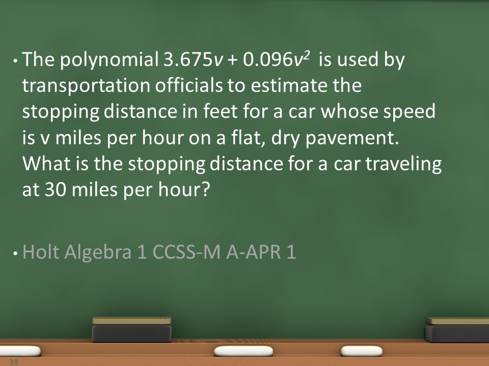 The polynomial 3.675v + 0.096v2 is used by transportation officials to estimate the stopping distance in feet for a car whose speed is v miles per hour on a flat, dry pavement. What is the stopping distance for a car traveling at 30 miles per hour