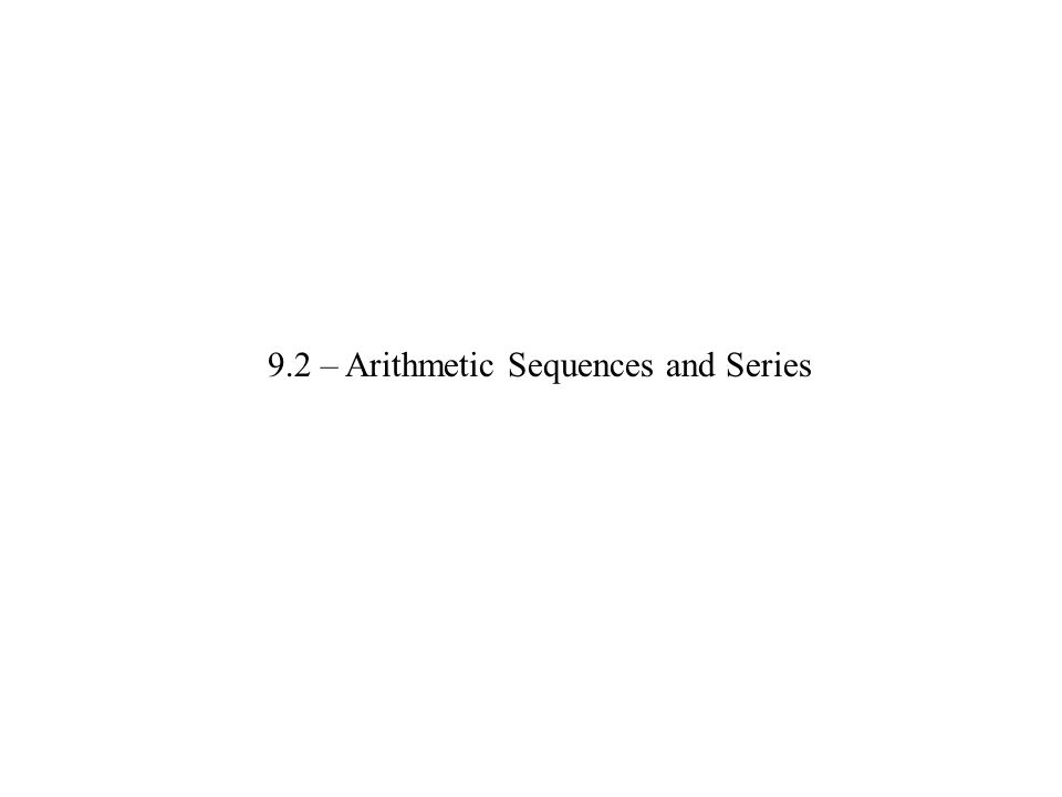 9.2 – Arithmetic Sequences and Series
