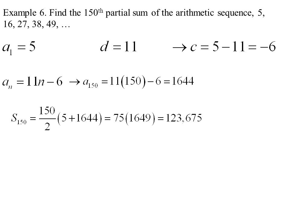 Example 6. Find the 150th partial sum of the arithmetic sequence, 5, 16, 27, 38, 49, …