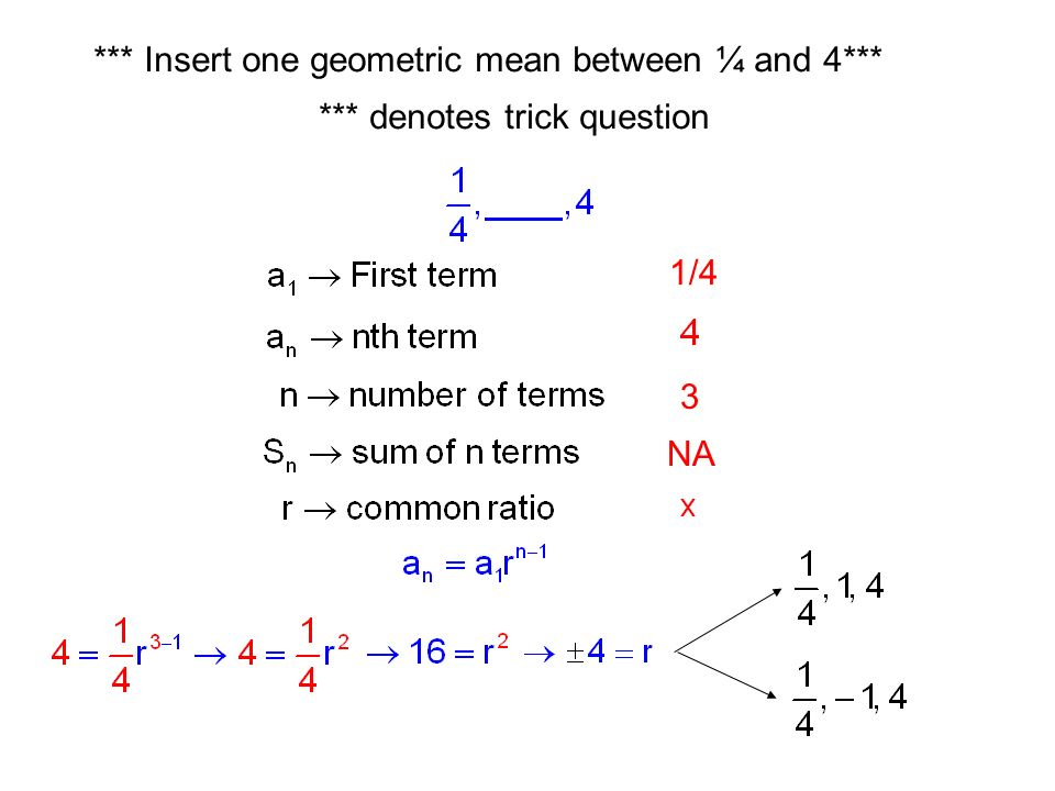 *** Insert one geometric mean between ¼ and 4***