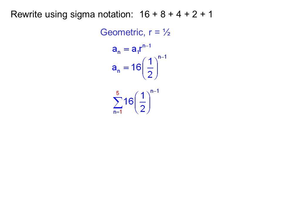 Rewrite using sigma notation: 16 + 8 + 4 + 2 + 1