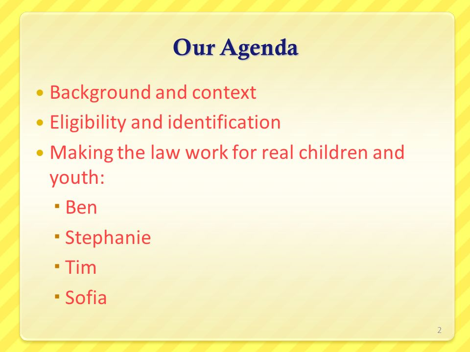 Our Agenda Background and context Eligibility and identification