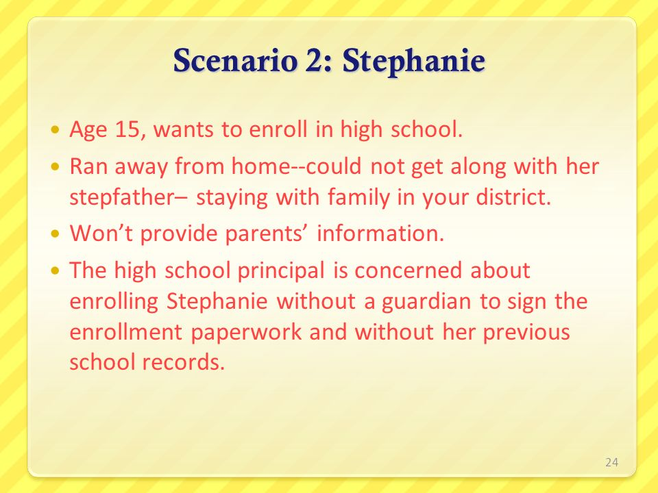 Scenario 2: Stephanie Age 15, wants to enroll in high school.