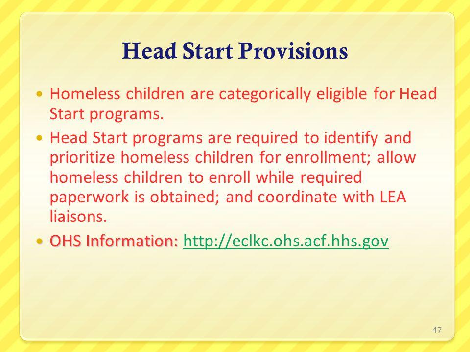 Head Start Provisions Homeless children are categorically eligible for Head Start programs.