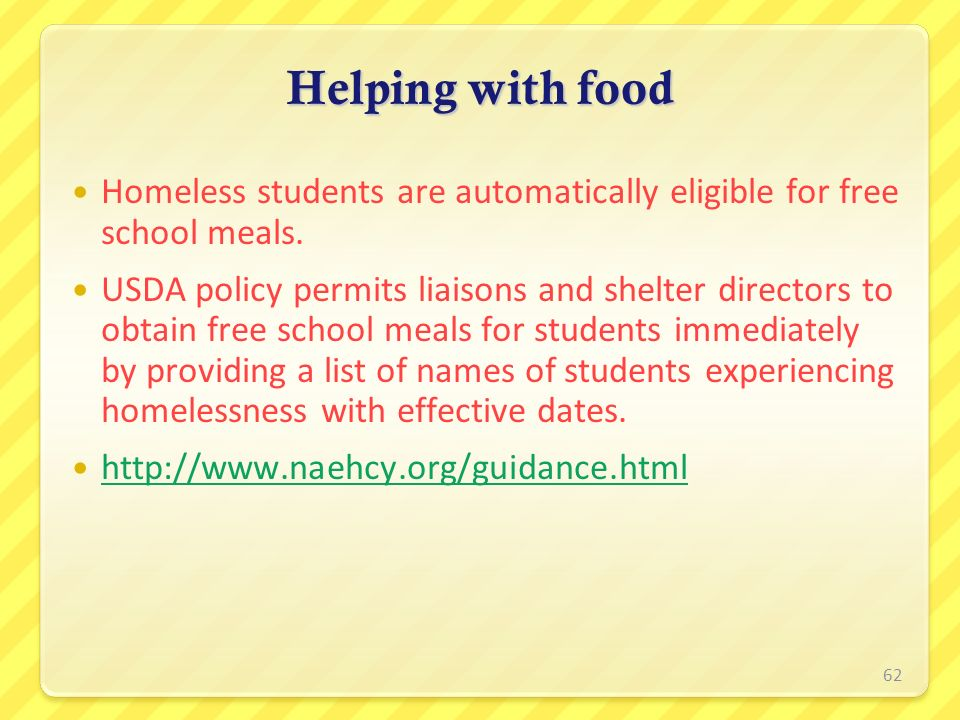 Helping with food Homeless students are automatically eligible for free school meals.